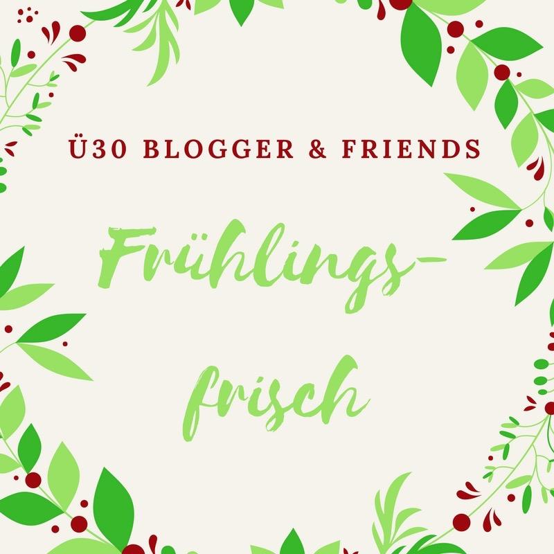 Frühlings-Frisch ü30Blogger & Friends