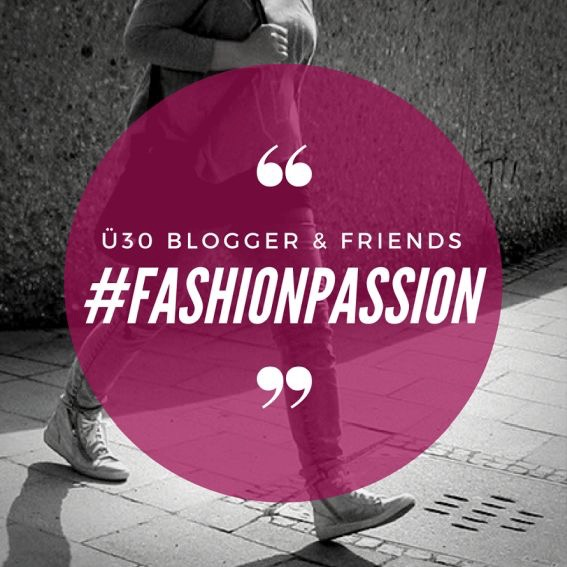 #fashionpassioh ü30Blogger & Friends